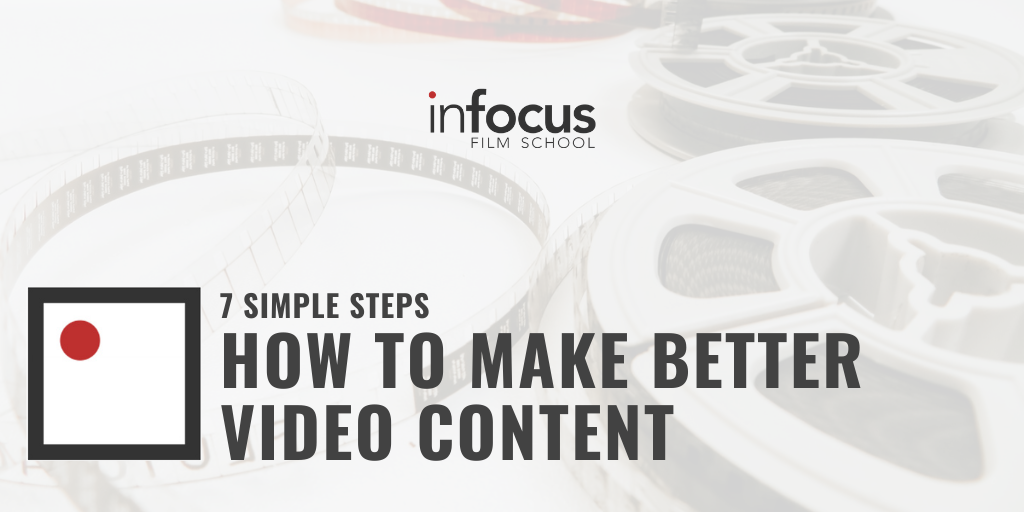 7 SIMPLE STEPS how to make better video content
