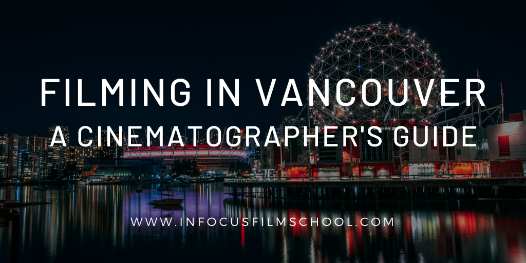 InFocus Film School - Filming in Vancouver: A Cinematographers Guide