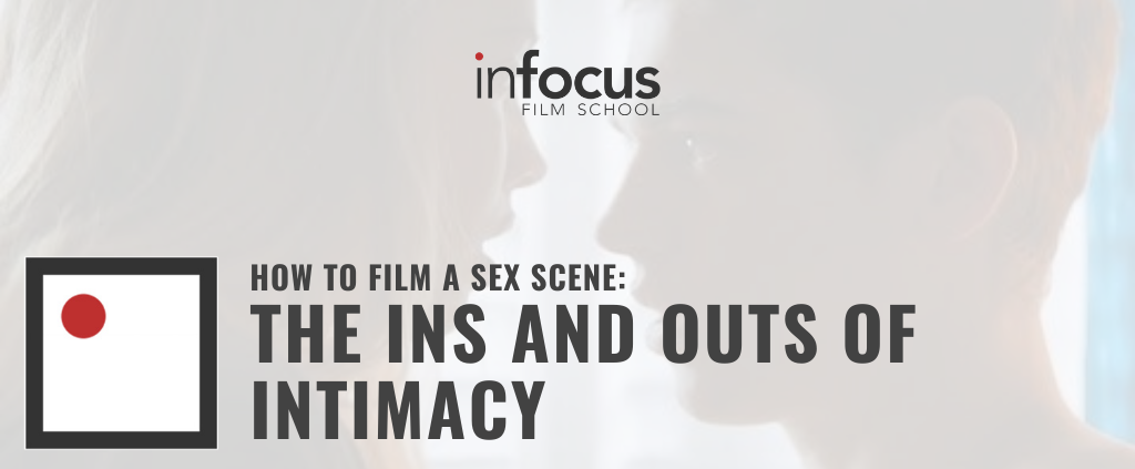 How To Film A Sex Scene: The Ins and Outs of Intimacy