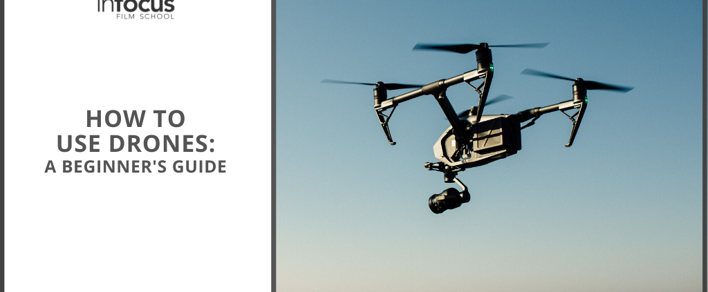 How to Use Drones: A Beginner's Guide | InFocus Film School