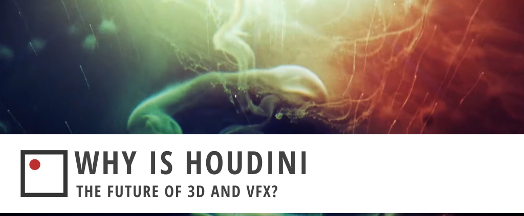 Why is Houdini the Future of 3D and VFX