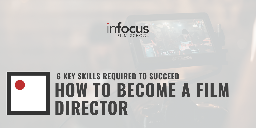 HOW TO BECOME A FILM DIRECTOR: 6 KEY SKILLS REQUIRED TO SUCCEED